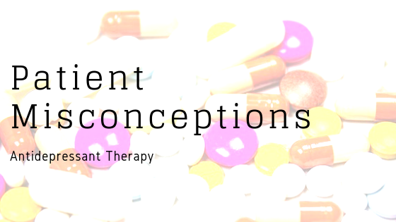 Patient Misconceptions with antidepressant therapy